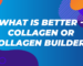 Collagen or Collagen Builder